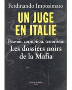 Un juge en Italie - Pouvoir, corruption, terrorisme - Les dossiers noirs de la Mafia