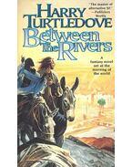 Between the Rivers - TURTLEDOVE, HARRY