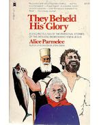 They Beheld His Glory - Stories of the Men and Women Who Knew Jesus