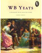 WB Yeats - A Biography With Selected Poems