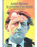 André Malraux la création d'un destin