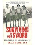 Surviving the Sword - Prisoners of the Japanese 1942-45