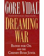 Dreaming War - Blood for Oil and the Cheney-Bush Junta