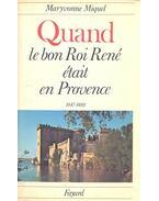 Quand le bon Roi René était en Provance 1447-1480