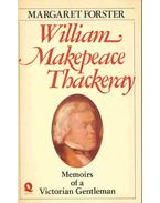 William Makepeace Thackeray - Memoirs of a Victorian Gentleman - FORSTER, MARGARET