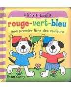 Lili et Louis -  Rouge -vert-bleu - Mon peremier livre des couleurs