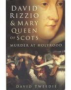 David Rizzio & Mary Queen of Scots - Murder at Holyrood