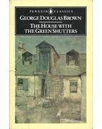The House with Green Shutters - BROWN, GEORGE DOUGLAS