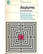 Asylums - Essays on the Social Situation of Mental Patients and Other Inmates