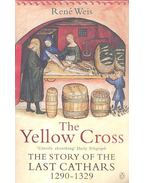 The Yellow Cross - the Story of the Last Cathars 1290-1329