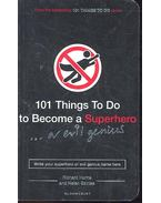 101 Things To Do To Become A Superhero ... or an Evil Genius