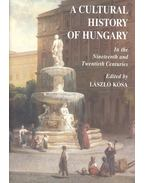 A Cultural History of Hungary -  In the Nineteenth and Twentieth Centuries