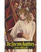 Die Hexe von Augsburg - Agnes Bernauer: Zeitbild der Hexenverfolgungen
