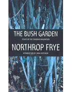 The Bush Garden - Essays on the Canadian Imagination