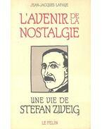 L'avenir de la nostalgie - Une vie de Stefan Zweig