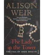 The Lady in the Tower - The Fall of Anne Boleyn
