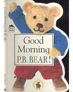 Good Morning P. B. Bear