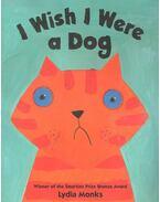 I Wish I Were a Dog