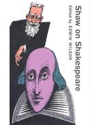 Shaw on Shakespeare - An Anthology of Bernard Shaw's Writings on the Plays and Production of Shakespeare