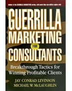 Guerrilla Marketing for Consultants - Breakthrough Tactics for Winning Profitable Clients