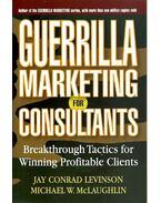 Guerrilla Marketing for Consultants - Breakthrough Tactics for Winning Profitable Clients
