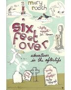 Six Feet Over - Adventures in the Afterlife