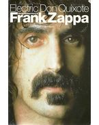 Electric Don Quixote - The Definitive Story of Frank Zappa - Slaven, Neil