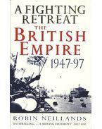 A Fighting Retreat - The Brirish Empire 1947-97