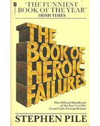 The Book of Heroic Failures - The Official Handbook of the Not Terribly Good Club of Great Britain