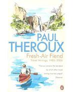 Fresh-Air Fiend - Travel Writings, 1985-2000