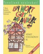 Ein Wort gibt das andere - Német Nyelvkönyv III.