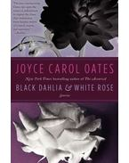 Black Dahlia & White Rose: Stories - Joyce Carol Oates