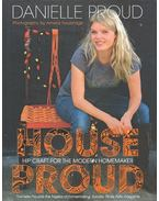 House Proud - Hip Craft for the Modern Homemaker
