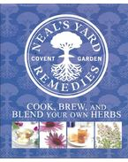 Neal's Yard Remedies - Cook, Brew, and Blend Your Own Herbs