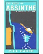 The Book of Absinthe - A Cultural History