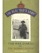 The Real Dad's Army - The War Diaries of Col. Rodney Foster
