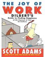 The Joy of Work - Dilbert's Guide to Finding Happiness at the Expense of Your Co-workers - Adams, Scott