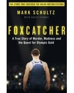 Foxcatcher: A True Story of Murder, Madness, and the Quest for Olympic Gold