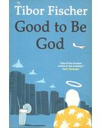 Good to be God - Fischer Tibor