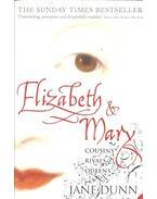 Elizabeth & Mary - Cousins, Rivals, Queens