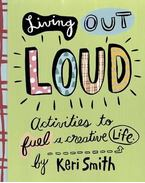 Living Out Loud: An Activity Book to Fuel a Creative Life