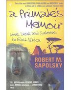 A Primate's Memoir - Love, Death and Baboons in East Africa