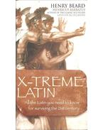 X-treme Latin - All the Latin you need to know for surviving the 21st century
