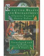 Beauties, Beasts and Enchantment - Classic French Fairy Tales
