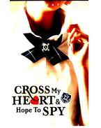 Cross My Heart & Hope to Spy