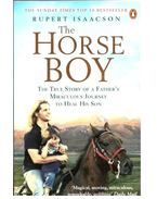 The Horse Boy  - The True Story of a Father's Miraculous Journey to Heal His Son