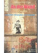 An der Wand - Graffiti zwischen Anarchie und Galerie - STAHL, JOHANNES (Hrsg.)