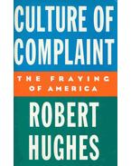 Culture of Complaint - The Fraying of America