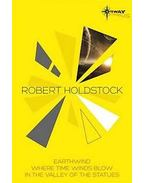 Robert Holdstock SF Gateway Omnibus: Earthwind, Where Time Winds Blow, In the Valley of the Statues