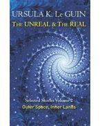 The Unreal and the Real Volume 2: Outer Space & Inner Lands - Ursula K. le Guin